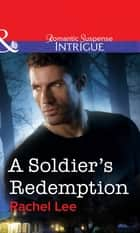 A Soldier's Redemption (Mills & Boon Intrigue) ebook by Rachel Lee