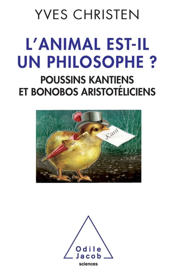 Animal est-il un philosophe (L') - Poussins kantiens et bonobos aristotéliciens ebook by Yves Christen