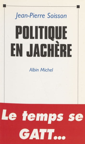 Politique en jachère : octobre 1992-avril 1993 ebook by Jean-Pierre Soisson