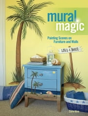 Mural Magic: Painting Scenes on Furniture and Walls - Painting Scenes on Furniture and Walls ebook by Corie Kline
