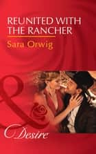 Reunited With The Rancher (Mills & Boon Desire) (Texas Cattleman's Club: Blackmail, Book 3) ebook by Sara Orwig