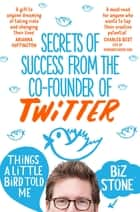 Things A Little Bird Told Me ebook by Biz Stone