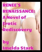 Renee's Renaissance: A Novel of Erotic Rediscovery ebook by Imelda Stark