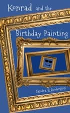Konrad and the Birthday Painting - Artworld ebook by Sandra R Andersson