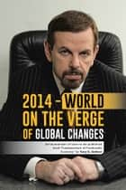 2014 - World on the Verge of Global Changes ebook by Yury G. Geltser