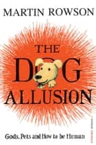 The Dog Allusion ebook by Martin Rowson