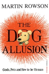 The Dog Allusion - Pets, Gods and How to be Human ebook by Martin Rowson