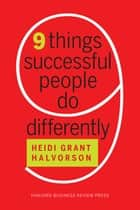 Nine Things Successful People Do Differently ebook by Heidi Grant Halvorson