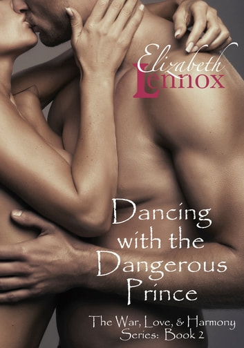 Dancing with the Dangerous Prince ebook by Elizabeth Lennox
