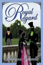 Royal Regard ebook by Mariana Gabrielle