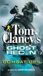 Tom Clancy's Ghost Recon: Combat Ops ebook by David Michaels