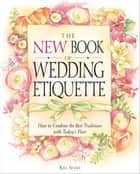 The New Book of Wedding Etiquette ebook by Kim Shaw