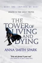 The Tower of Living and Dying ebook by Anna Smith Spark