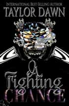 A Fighting Chance - Chances Are Series, #3 ebook by Taylor Dawn