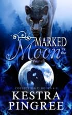 Marked by the Moon Collection C: Books 4-5 ebook by Kestra Pingree