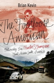 The Footloose American - Following the Hunter S. Thompson Trail Across South America ebook by Brian Kevin