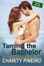 Taming the Bachelor - Jersey Girls Contemporary Romance Series, #3 ebook by Charity Pineiro