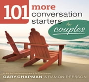 101 More Conversation Starters for Couples ebook by Ramon L. Presson,Gary D Chapman