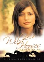 Wild Horses ebook by Jessica Gayle Maness