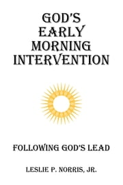 God's Early Morning Intervention - Following God's Lead ebook by Leslie P. Norris Jr.