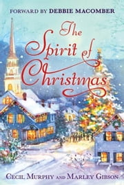 The Spirit of Christmas - With a Foreword by Debbie Macomber ebook by Cecil Murphey,Marley Gibson