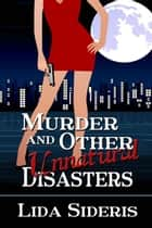 Murder and Other Unnatural Disasters ebook by Lida Sideris