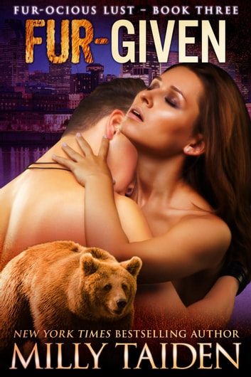 Fur Given - Furocious Lust - Bears, #3 ebook by Milly Taiden