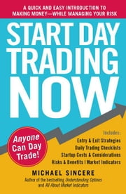 Start Day Trading Now: A Quick and Easy Introduction to Making Money While Managing Your Risk ebook by Sincere, Michael