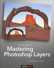 Mastering Photoshop Layers - A Photographer's Guide ebook by Juergen Gulbins