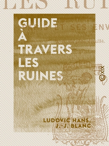Guide à travers les ruines ebook by J.-J. Blanc,Ludovic Hans