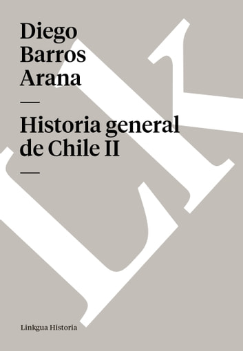 Historia general de Chile II ebook by Diego Barros Arana