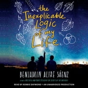 The Inexplicable Logic of My Life audiobook by Benjamin Alire Sáenz