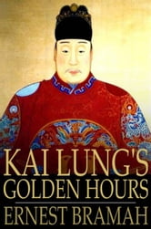 Kai Lung's Golden Hours ebook by Ernest Bramah