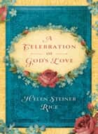 A Celebration of God's Love ebook by Helen Steiner Rice