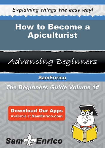 How to Become a Apiculturist - How to Become a Apiculturist ebook by Dona Kohler