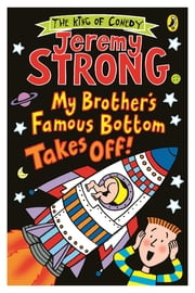 My Brother's Famous Bottom Takes Off! ebook by Jeremy Strong