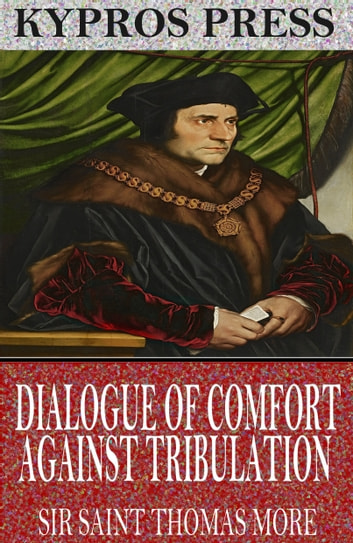 Dialogue of Comfort Against Tribulation ebook by Sir Saint Thomas More