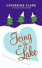 Icing on the Lake ebook by Catherine Clark