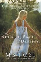 The Secret Path of Destiny ebook by M.B. Tosi