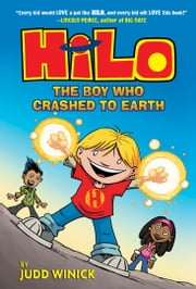 Hilo Book 1: The Boy Who Crashed to Earth ebook by Judd Winick