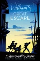 William S. and the Great Escape ebook by Zilpha Keatley Snyder