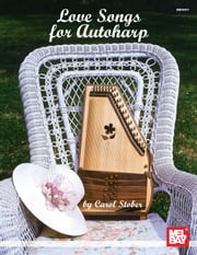 Love Songs for Autoharp ebook by Carol Stober