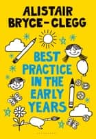 Best Practice in the Early Years ebook by Alistair Bryce-Clegg
