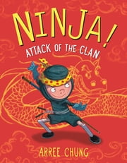 Ninja! Attack of the Clan ebook by Arree Chung, Arree Chung