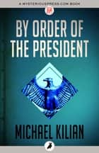By Order of the President ebook by Michael Kilian