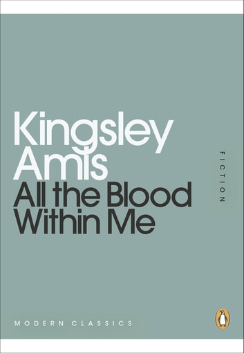 All the Blood Within Me eBook by Kingsley Amis