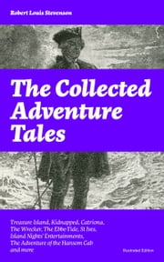 The Collected Adventure Tales: Treasure Island, Kidnapped, Catriona, The Wrecker, The Ebbe-Tide, St Ives, Island Nights' Entertainments, The Adventure of the Hansom Cab and more (Illustrated Edition): The Black Arrow: A Tale of the Two Roses, The Adv ebook by Robert  Louis  Stevenson