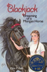 Blackjack: Dreaming of a Morgan Horse ebook by Ellen F. Feld