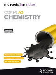 My Revision Notes: OCR (A) AS Chemistry ebook by Mike Smith