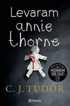 Levaram Annie Thorne ebook by C. J. Tudor